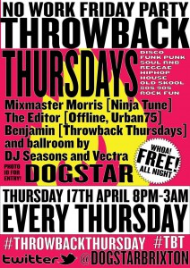 Throwback Thursdays with Mixmaster Morris, The Editor,  Benjamin Lindsay, Vectra Thomas and Anthony Etherington  @ Dogstar | London | United Kingdom
