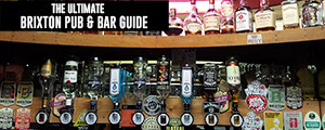 The ultimate Brixton Pub and Bar guide – all the bars, boozers, dives and cocktail bars