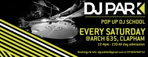 DJ PARK - DJ School Pop Up (every Saturday) @ ARCH 635 | London | United Kingdom