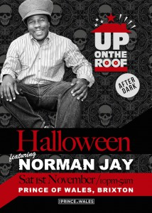 'Up On The Roof' After Dark Halloween Special with Norman Jay @ Prince Of Wales | United Kingdom