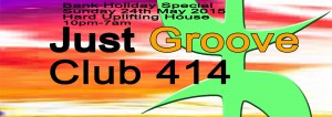 JUST GROOVE'S MAY BANK HOLIDAY SPECIAL @ Club 414
