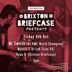 Brixton Briefcase Presents..Mr Switch (4 x DMC World Champ) + Mystro & DJ Lok (Live PA) @ Pop Box Brixton | London | United Kingdom