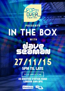 IN THE BOX with Dave Seaman + more @ Pop Brixton | London | United Kingdom