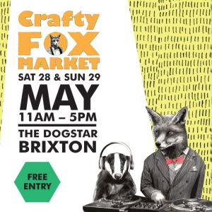 Crafty Fox Spring Markets: Brixton @ The Dogstar | London | United Kingdom