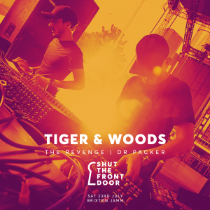 Shut The Front Door with Tiger & Woods @ Jamm | London | United Kingdom