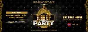 Turn Up Party @ BXT Frat House | London | United Kingdom