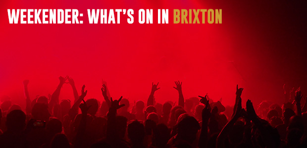 What's on in Brixton: bars, gigs and clubs around town, Fri 10th-12th March 2017