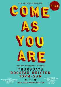 Come As You Are @ Dogstar | London | United Kingdom