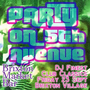 Party on 5th Ave with DJ Finest @ Brixton Market Bar | London | England | United Kingdom