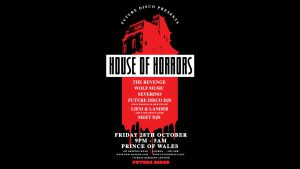 Future Disco presents Halloween House Of Horrors @ Prince of Wales | London | United Kingdom