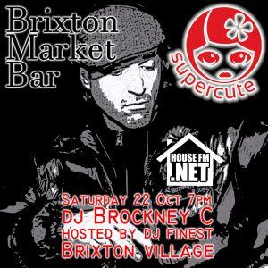 Supercute - starring BrockneyC of HouseFM @ Brixton Market Bar | London | England | United Kingdom