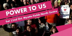 Power To Us - Have your say on the fuel bills and the future of London's energy @ Myatts Field Centre, 24 Crawshay Road, Lambeth, SW9 6FZ