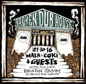 21/10- Broken Dub House with Mala + Coki + guests @ Brixton Jamm | London | England | United Kingdom