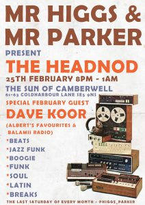 Mr Higgs and Mr Parker Present The Headnod February 2017 @ The Sun of Camberwell | England | United Kingdom