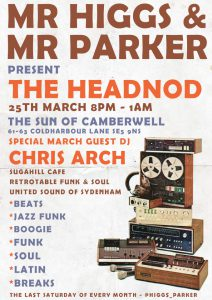 Mr Higgs and Mr Parker Present The Headnod March 2017 @ The Sun Of Camberwell | England | United Kingdom