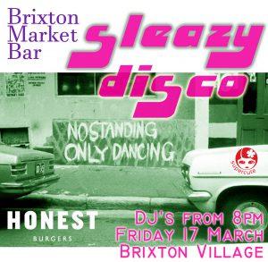 Sleazy Disco @ Brixton Market Bar - Honest Burgers | England | United Kingdom