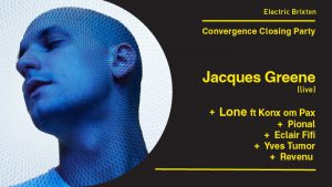 Jacques Greene Curates... Convergence Closing Party @ Electric Brixton | England | United Kingdom